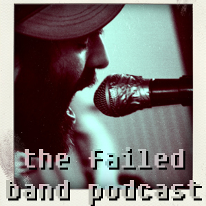 Failed Band Podcast